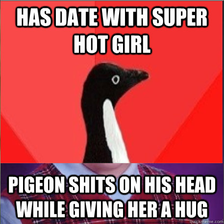 Has date with super hot girl Pigeon shits on his head while giving her a hug