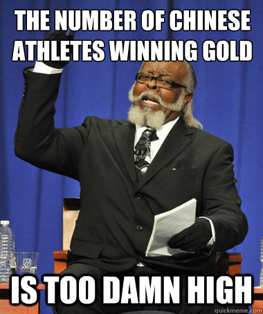 the number of chinese athletes winning gold medals is too damn high - the number of chinese athletes winning gold medals is too damn high  The Rent Is Too Damn High