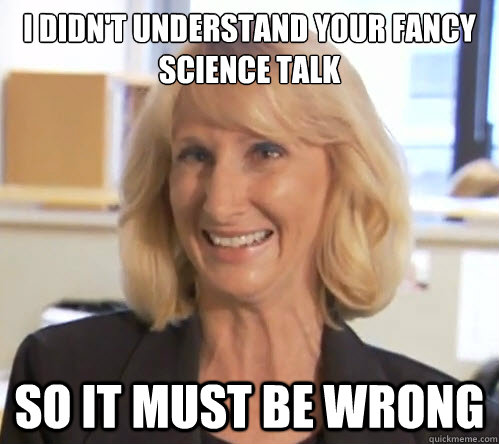 I didn't understand your fancy science talk so it must be wrong  Wendy Wright