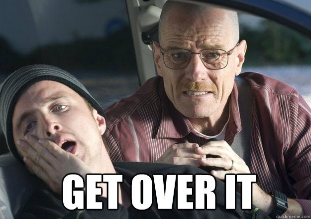 Get over it  Get Over It