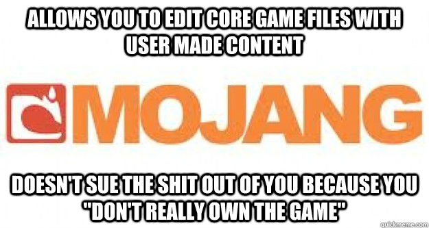 Allows you to edit core game files with user made content doesn't sue the shit out of you because you