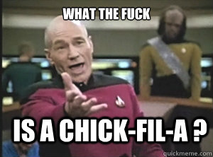 what the fuck is a chick-fil-a ? - what the fuck is a chick-fil-a ?  Annoyed Picard