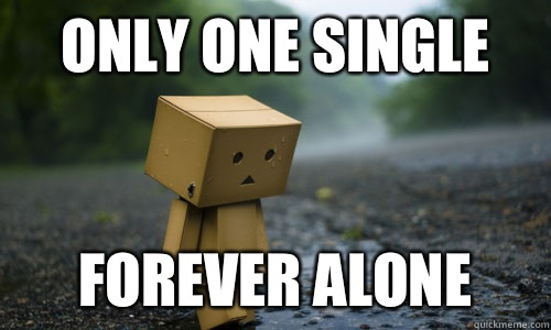 Only one single Forever alone