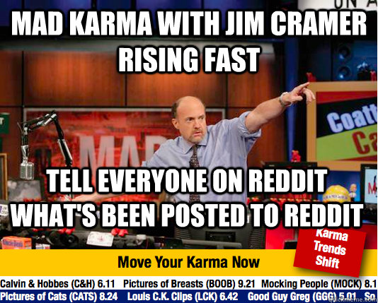 mad karma with jim cramer rising fast tell everyone on reddit what's been posted to reddit - mad karma with jim cramer rising fast tell everyone on reddit what's been posted to reddit  Mad Karma with Jim Cramer