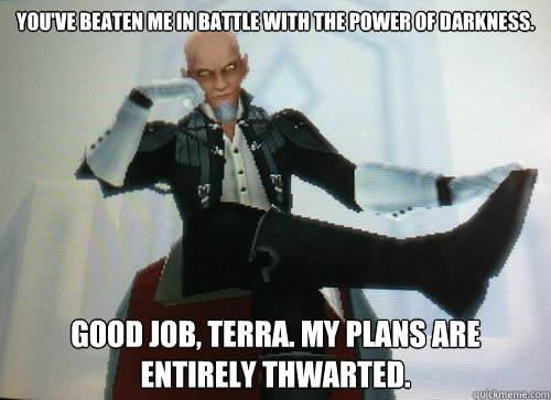 You've beaten me in battle with the power of darkness. Good job, Terra. My plans are entirely thwarted.