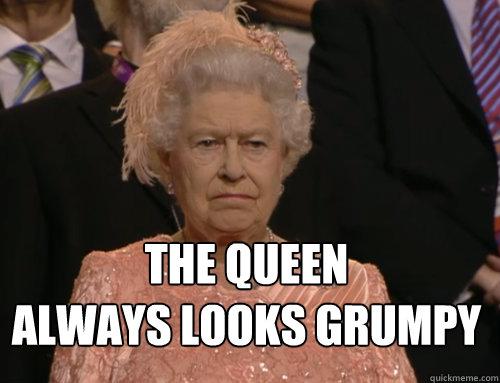 The Queen always looks grumpy