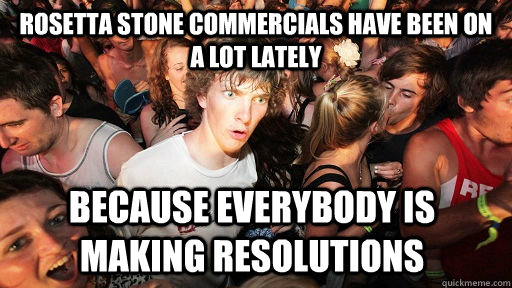 Rosetta Stone commercials have been on a lot lately because everybody is making resolutions  - Rosetta Stone commercials have been on a lot lately because everybody is making resolutions   Sudden Clarity Clarence