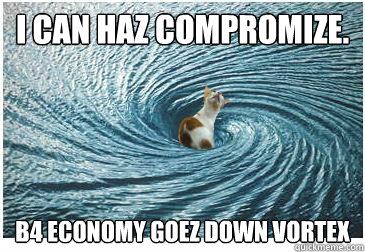 I can haz compromize. B4 Economy goez down vortex - I can haz compromize. B4 Economy goez down vortex  Goodbye Cat