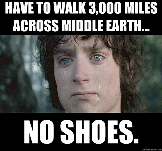Have to walk 3,000 Miles Across Middle Earth... No Shoes.