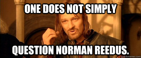 One does not simply Question Norman Reedus. - One does not simply Question Norman Reedus.  One Does Not Simply