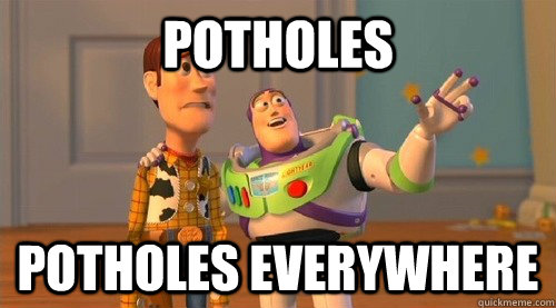 potholes potholes everywhere - potholes potholes everywhere  Buzz Kill