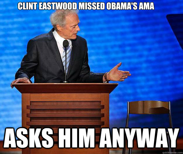 Clint Eastwood missed obama's AMA asks him anyway