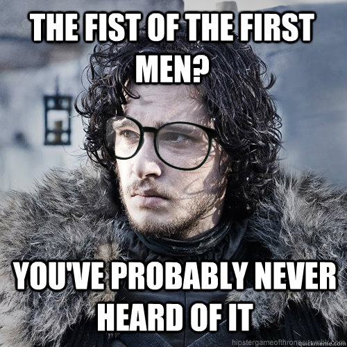The fist of the first men? You've probably never heard of it