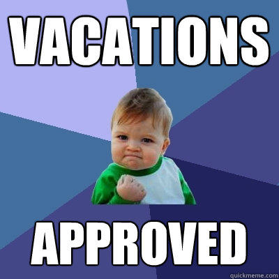 Vacations Approved - Vacations Approved  Success Kid