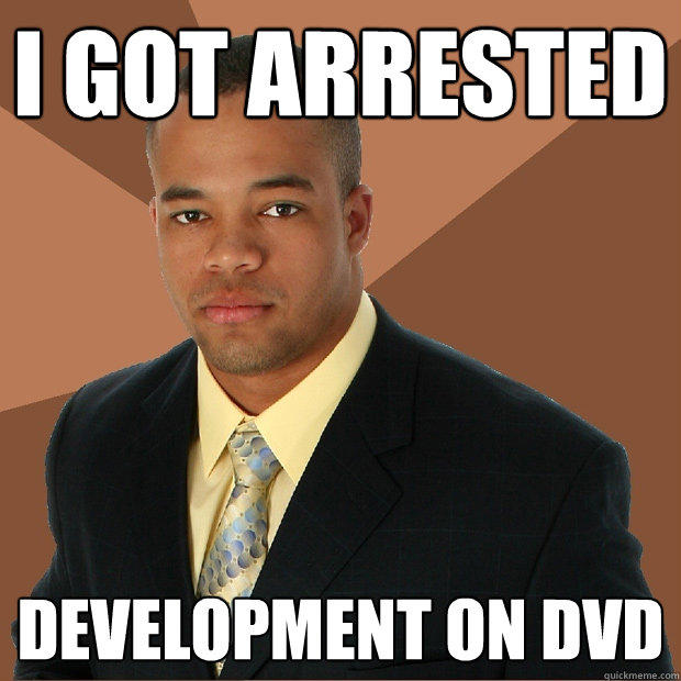 I got Arrested DEVELOPMENT ON DVD - I got Arrested DEVELOPMENT ON DVD  Successful Black Man