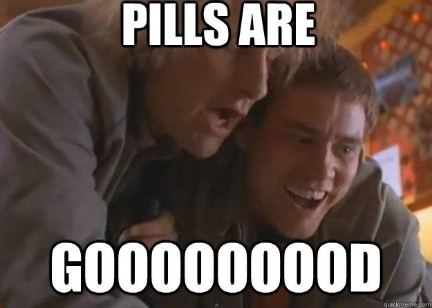 pills are gooooooood