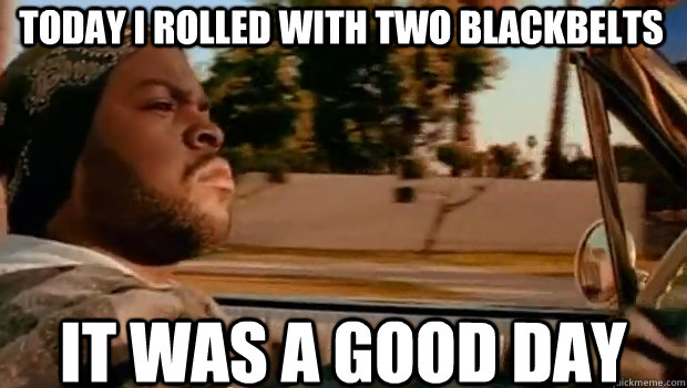 TODAY I ROLLED WITH TWO BLACKBELTS IT WAS A GOOD DAY - TODAY I ROLLED WITH TWO BLACKBELTS IT WAS A GOOD DAY  It was a good day
