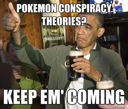Pokemon Conspiracy theories? Keep em' coming