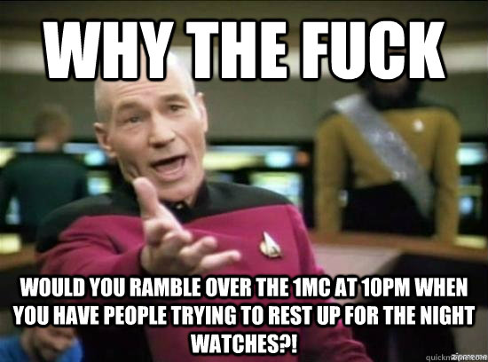 Why the fuck would you ramble over the 1MC at 10pm when you have people trying to rest up for the night watches?! - Why the fuck would you ramble over the 1MC at 10pm when you have people trying to rest up for the night watches?!  Annoyed Picard HD