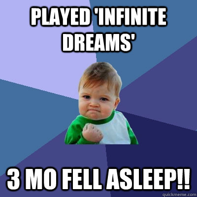 Played 'Infinite Dreams'  3 mo fell asleep!! - Played 'Infinite Dreams'  3 mo fell asleep!!  Success Kid