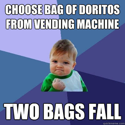 Choose bag of Doritos from vending machine two bags fall - Choose bag of Doritos from vending machine two bags fall  Success Kid