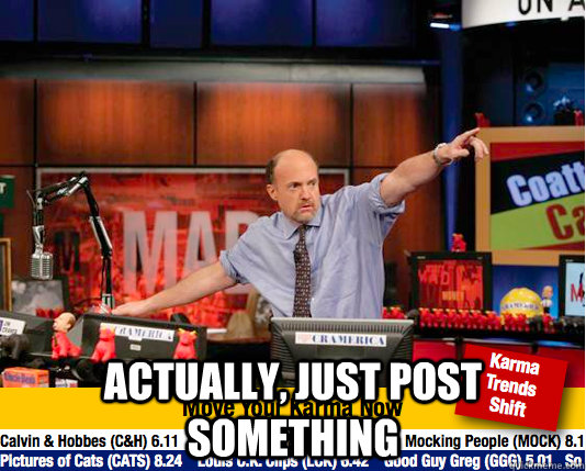 actually, just post something -  actually, just post something  Mad Karma with Jim Cramer