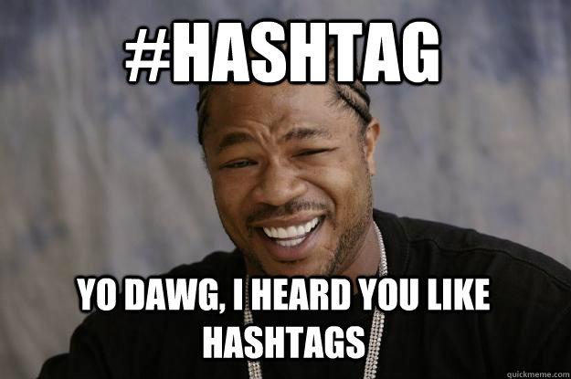 #Hashtag yo dawg, I heard you like hashtags - #Hashtag yo dawg, I heard you like hashtags  Xzibit meme