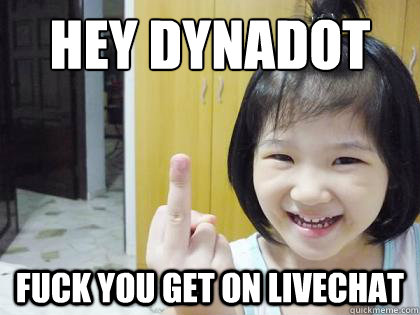 hey dynadot fuck you get on livechat
