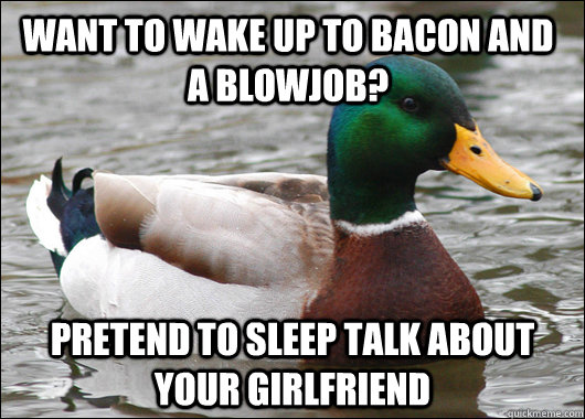 Want to wake up to bacon and a blowjob? Pretend to sleep talk about your girlfriend - Want to wake up to bacon and a blowjob? Pretend to sleep talk about your girlfriend  Actual Advice Mallard