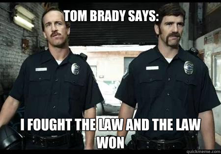 I fought the law and the law won Tom brady says: