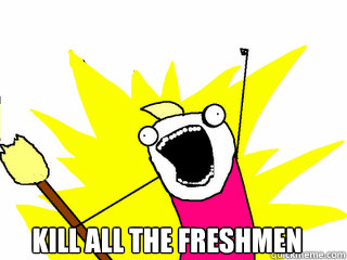 kill all the freshmen -  kill all the freshmen  All The Things