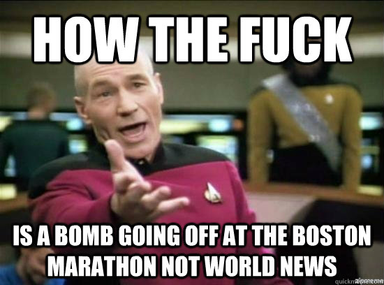 How the fuck is a bomb going off at the Boston marathon not world news - How the fuck is a bomb going off at the Boston marathon not world news  Annoyed Picard HD