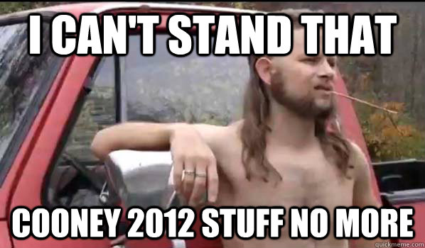 I can't stand that Cooney 2012 stuff no more - I can't stand that Cooney 2012 stuff no more  Almost Politically Correct Redneck