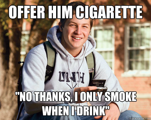 offer him cigarette