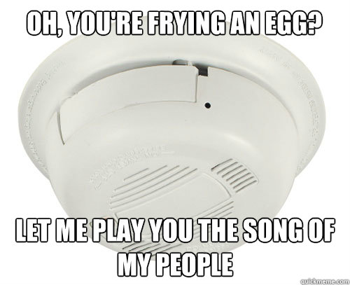 Oh, you're frying an egg? Let me play you the song of my people