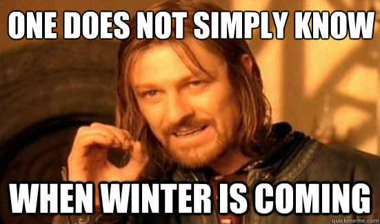 One Does Not Simply know When Winter is coming - One Does Not Simply know When Winter is coming  Boromir