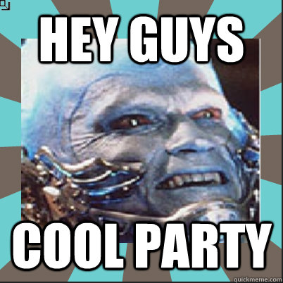 Hey GUYS COOL PARTY  Mr Freeze Quote