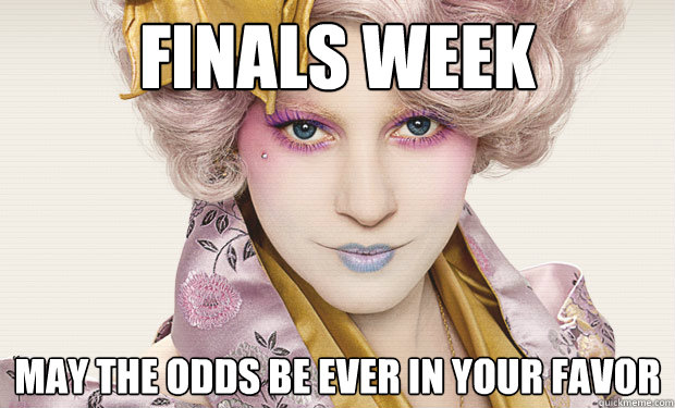 FInals Week May the odds be ever in your favor