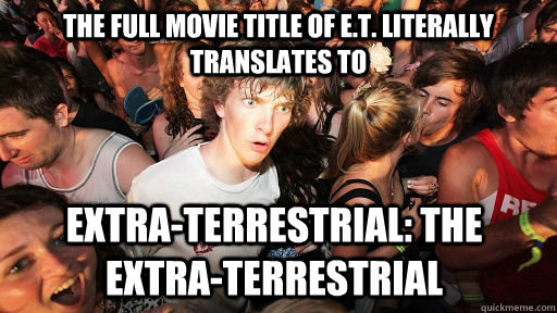 the full movie title of E.T. literally translates to Extra-Terrestrial: The extra-terrestrial - the full movie title of E.T. literally translates to Extra-Terrestrial: The extra-terrestrial  Sudden Clarity Clarence