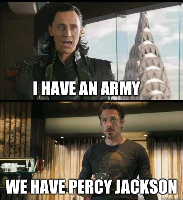 I have an army We have Percy Jackson