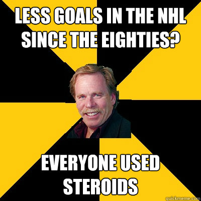Less goals in the NHL since the Eighties? Everyone used steroids - Less goals in the NHL since the Eighties? Everyone used steroids  John Steigerwald