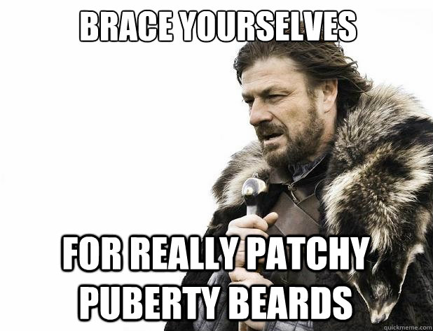 Brace yourselves for really patchy puberty beards