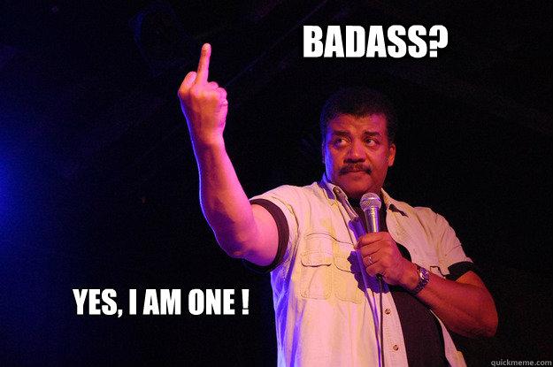 Badass? Yes, I am one !