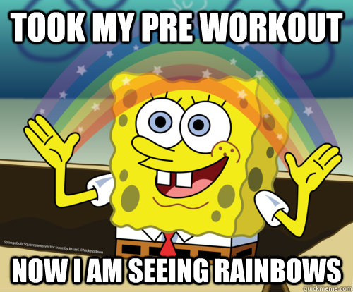 Took my Pre Workout Now I am seeing rainbows - Took my Pre Workout Now I am seeing rainbows  Spongebob rainbow