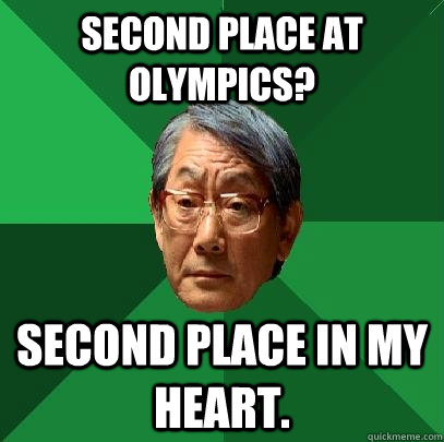 Second place at olympics? second place in my heart. - Second place at olympics? second place in my heart.  High Expectations Asian Father