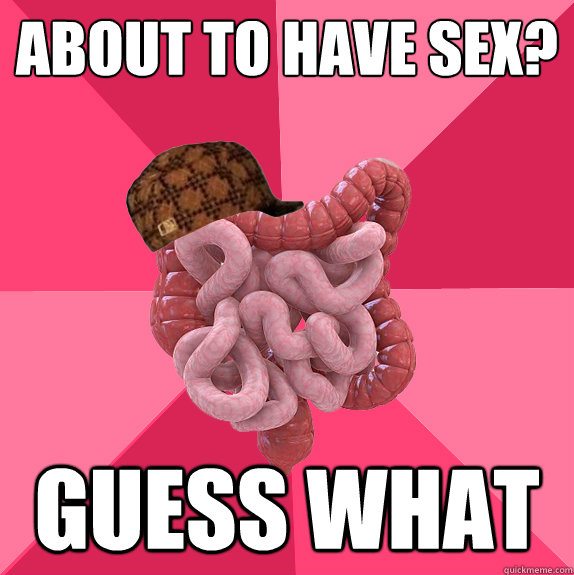 About to have sex? Guess what - About to have sex? Guess what  Scumbag Intestines