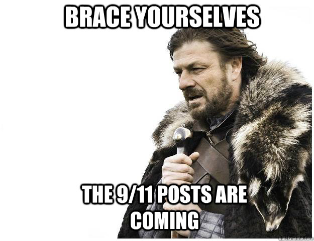 Brace yourselves the 9/11 posts are coming - Brace yourselves the 9/11 posts are coming  Imminent Ned