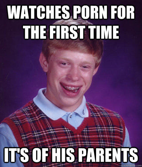 watches porn for the first time it's of his parents - watches porn for the first time it's of his parents  Bad Luck Brian