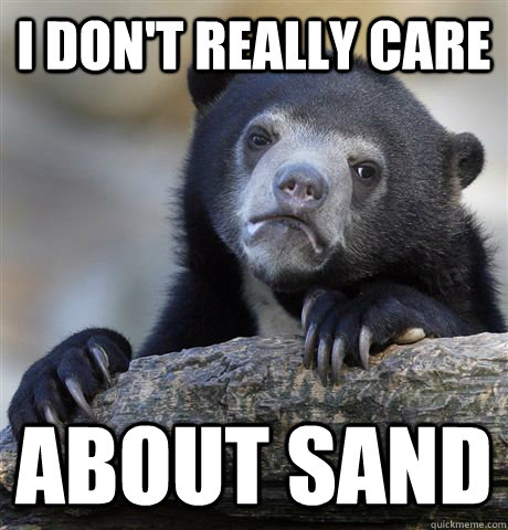 I don't really care about sand - I don't really care about sand  Confession Bear