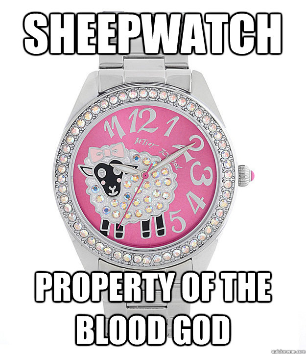 sheepwatch property of the blood god - sheepwatch property of the blood god  Ridiculously Named Stronghold